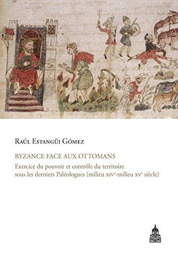 Byzance face aux Ottomans : Exercice du pouvoir et contrôle du territoire sous les derniers Paléologues (milieu XIVe-milieu XVe siècle)