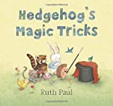 Hedgehog's Magic Tricks by Ruth Paul (2013-04-23)