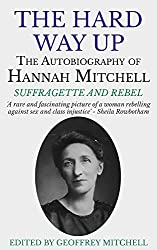 The Hard Way Up: The Autobiography of Hannah Mitchell, Suffragette and Rebel