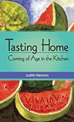 Tasting Home: Coming of Age in the Kitchen by Judith Newton (2013-03-01)