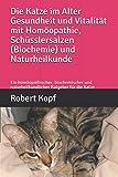 Die Katze im Alter Gesundheit und Vitalität mit Homöopathie, Schüsslersalzen (Biochemie) und Naturheilkunde: Ein homöopathischer, biochemischer und naturheilkundlicher Ratgeber für die Katze