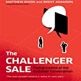 The Challenger Sale: Taking Control of the Customer Conversion (Your Coach in a Box)