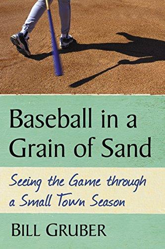 Baseball in a Grain of Sand: Seeing the Game through a Small Town Season (English Edition) por Bill Gruber