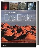 Die Erde: Alles über Erdgeschichte, Erdbeben, Vulkane, Gesteine und Fossilien - Peter Rothe