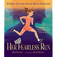 Her Fearless Run: Kathrine Switzer\'s Historic Boston Marathon