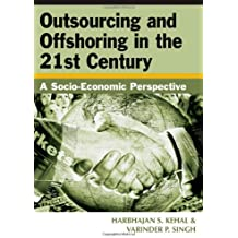 Outsourcing And Offshoring in the 21st Century: A Socio-economic Perspective