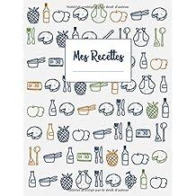 Mes Recettes: Cahier de recettes XXL à écrire 120 recettes et notes
