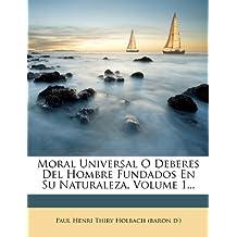 Moral Universal O Deberes Del Hombre Fundados En Su Naturaleza, Volume 1...