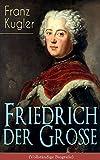 Image de Friedrich der Große (Vollständige Biografie): Die bewegte Lebensgeschichte des Preußenk
