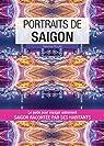 Portraits de Saigon: Saigon par ceux qui y vivent par Rouillé