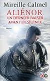 Aliénor, un dernier baiser avant le silence : roman | Calmel, Mireille (1964-....). Auteur