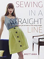 Sewing in a Straight Line: Quick and Crafty Projects You Can Make by Simply Sewing Straight by Brett Bara (2011-07-19)