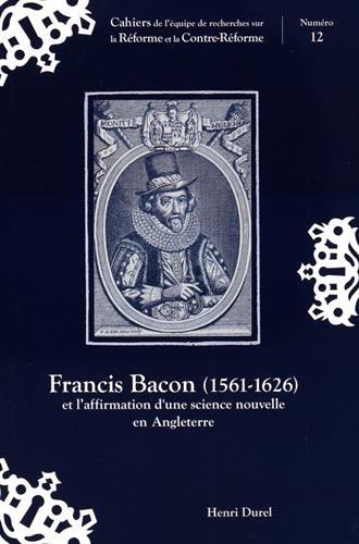 Francis Bacon (1561-1626) et l'affirmation d'une science nouvelle en Angleterre