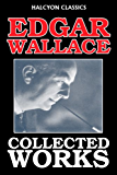 The Edgar Wallace Collection: 26 Novels and Short Stories (Unexpurgated Edition) (Halcyon Classics)