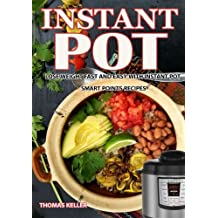 Instant Pot CookBook: Lose Weight Fast and Easy With Instant Pot  Smart Points Recipes (Weight Loss Instant Pot)
