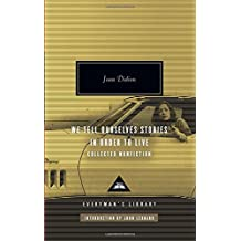 We Tell Ourselves Stories in Order to Live: Collected Nonfiction (Everyman's Library Contemporary Classics Series)