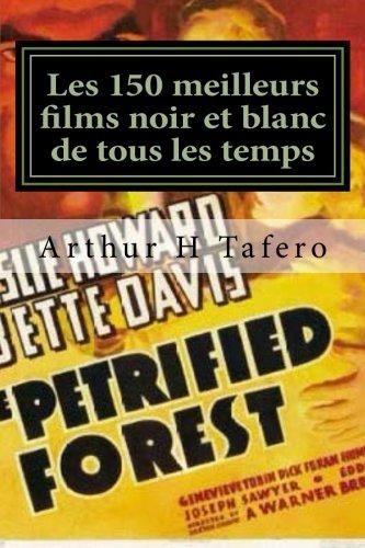 Les 150 meilleurs films noir et blanc de tous les temps: Noir et Blanc Classics a partir des annees 1930, des annees 1960 par Arthur H Tafero