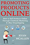 Promoting Products Online: How to Sell Products Online Through Clickbank Marketing & eBay Dropshipping (English Edition)