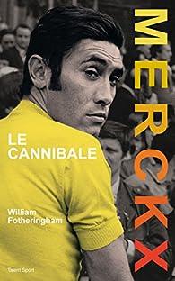 Merckx, le cannibale par William Fotheringham