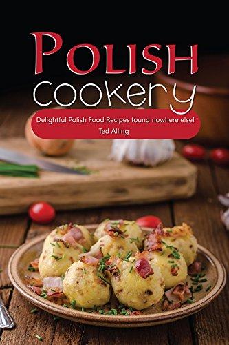 Polish Cookery: Delightful Polish Food Recipes found nowhere else! (English Edition)