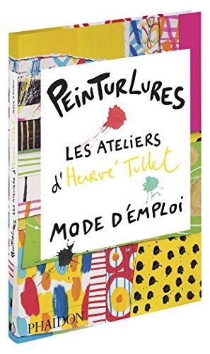 Peinturlures : Les ateliers d'Hervé Tullet, mode d'emploi par Hervé Tullet