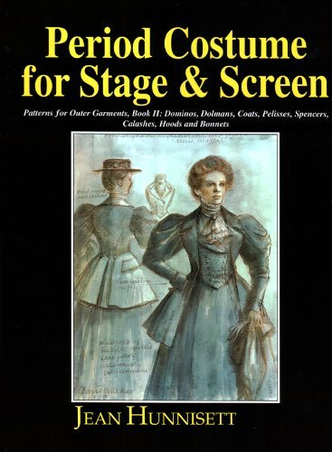 Period Costume for Stage and Screen: Dominos, Dolmans, Coats, Pelisses, Spencers, Calashes, Hoods & Bonnets by Jean Hunnisett (2003-10-01)