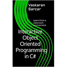 Interactive Object-Oriented Programming in C#: Learn from a classroom environment (English Edition)