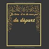 Le livre d'or de mon pot de départ: Thème black & or, livre à personnaliser pour un pot de départ - 21x21cm 75 pages...