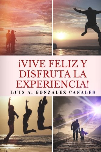 Descargar Libro !Vive feliz y disfruta la experiencia! de Luis A. González Canales