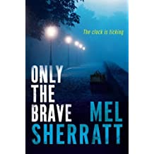 Only the Brave (The DS Allie Shenton Trilogy) by Mel Sherratt (2015-05-26)