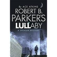 Robert B. Parker's Lullaby (A Spenser Mystery) (Spenser Novel) by Ace Atkins (2013-12-05)