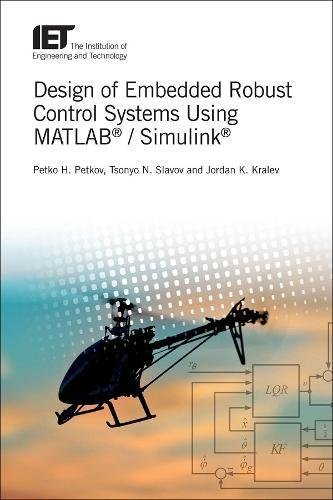 Design of Embedded Robust Control Systems Using Matlab(r) / Simulink(r) (IET Control, Robotics and Sensors, Band 113) -