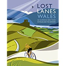 Lost Lanes Wales: 36 Glorious Bike Rides in Wales and the Borders