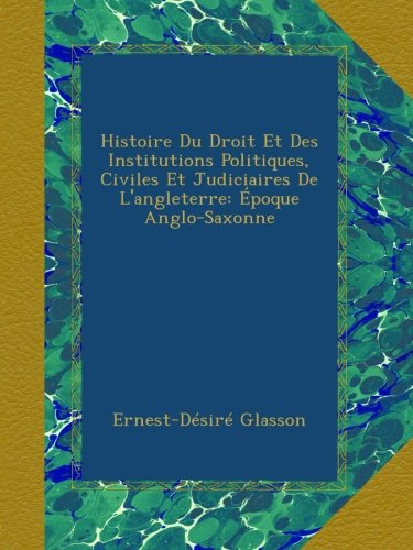 Histoire Du Droit Et Des Institutions Politiques, Civiles Et Judiciaires De L'angleterre: Époque Anglo-Saxonne