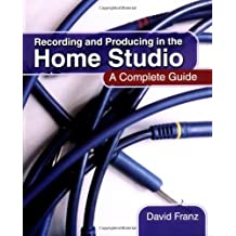 Recording and Producing in the Home Studio: A Complete Guide by David Franz (2004-05-01)