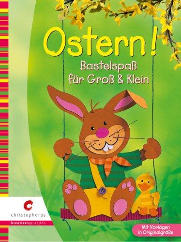 Ostern!: Bastelspaß für Groß & Klein