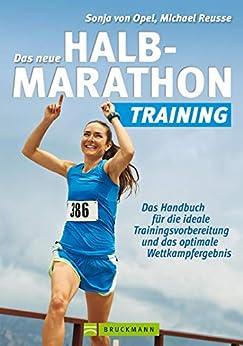 Halbmarathon Training: Das Handbuch für die ideale Trainingsvorbereitung und das optimale Wettkampfergebnis für die Halbmarathon Vorbereitung. Mit Trainingsplan von Sonja von Opel