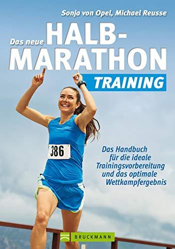 Halbmarathon Training: Das Handbuch für die ideale Trainingsvorbereitung und das optimale Wettkampfergebnis für die Halbmarathon Vorbereitung. Mit Trainingsplan von Sonja von Opel -