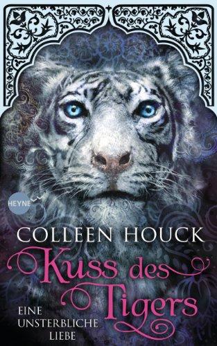 Kuss des Tigers - Eine unsterbliche Liebe: Roman