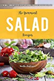 The Yummiest Salad Recipes: The Most Innovative Potato, Egg, Quinoa, Broccoli & Chicken Salads