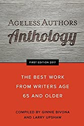 Ageless Authors Anthology: The Best Work from Writers 65 and Older: Volume 1