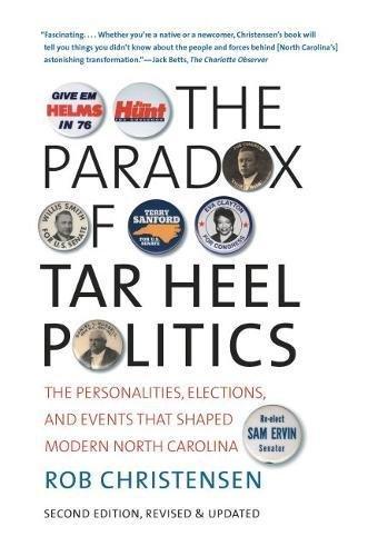 The Paradox of Tar Heel Politics: The Personalities, Elections, and Events That Shaped Modern North Carolina (Heels Tar Carolina Helm North)