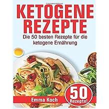 Ketogene Rezepte: Die 50 besten Rezepte für die ketogene Ernährung