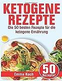 Ketogene Rezepte: Die 50 besten Rezepte für die ketogene Ernährung - Emma Koch