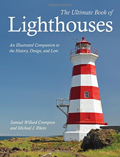 The Ultimate Book of Lighthouses: History • Legend • Lore • Design • Technology • Romance