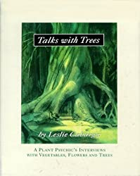 Talks with Trees; A Plant Psychic's Interviews with Vegetables, Flowers and Trees by Leslie Cabarga (1997-10-09)