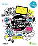 Réparez vous-même vos appareils électroniques: Smartphones, téléviseurs, consoles de jeux, ordinateurs, électroménager......