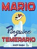 Mario il pinguino temerario. Ediz. illustrata