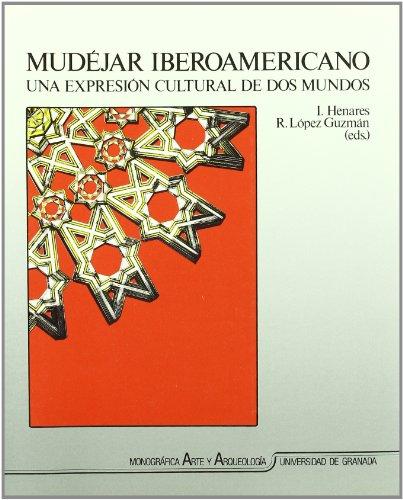 Mudéjar Iberoamericano: Una expresión cultural de dos mundos (Monográfica Humanidades/ Arte y Arqueología)