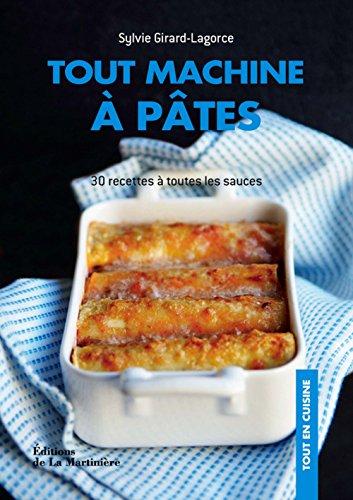Tout machine à pâtes : 30 recettes à toutes les sauces par Sylvie Girard-Lagorce